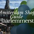 Amsterdam Haarlemmerstraat shopping guide StyleAvengerGoesNorth cfpersonalshopping.com